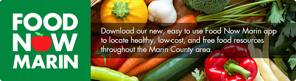 Food Now Marin image. Download our Food Now Marin app to locate healthy, lowcost and free food resources throughout Marin County
