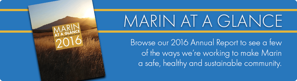 Marin at a Glance: Browse our 2016 Annual Report to see a few of the ways we're working to make Marin a safe, healthy and sustainable community.