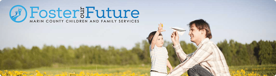 Foster our Future: Help foster Marin's future and learn about becoming a foster parent/resource family.